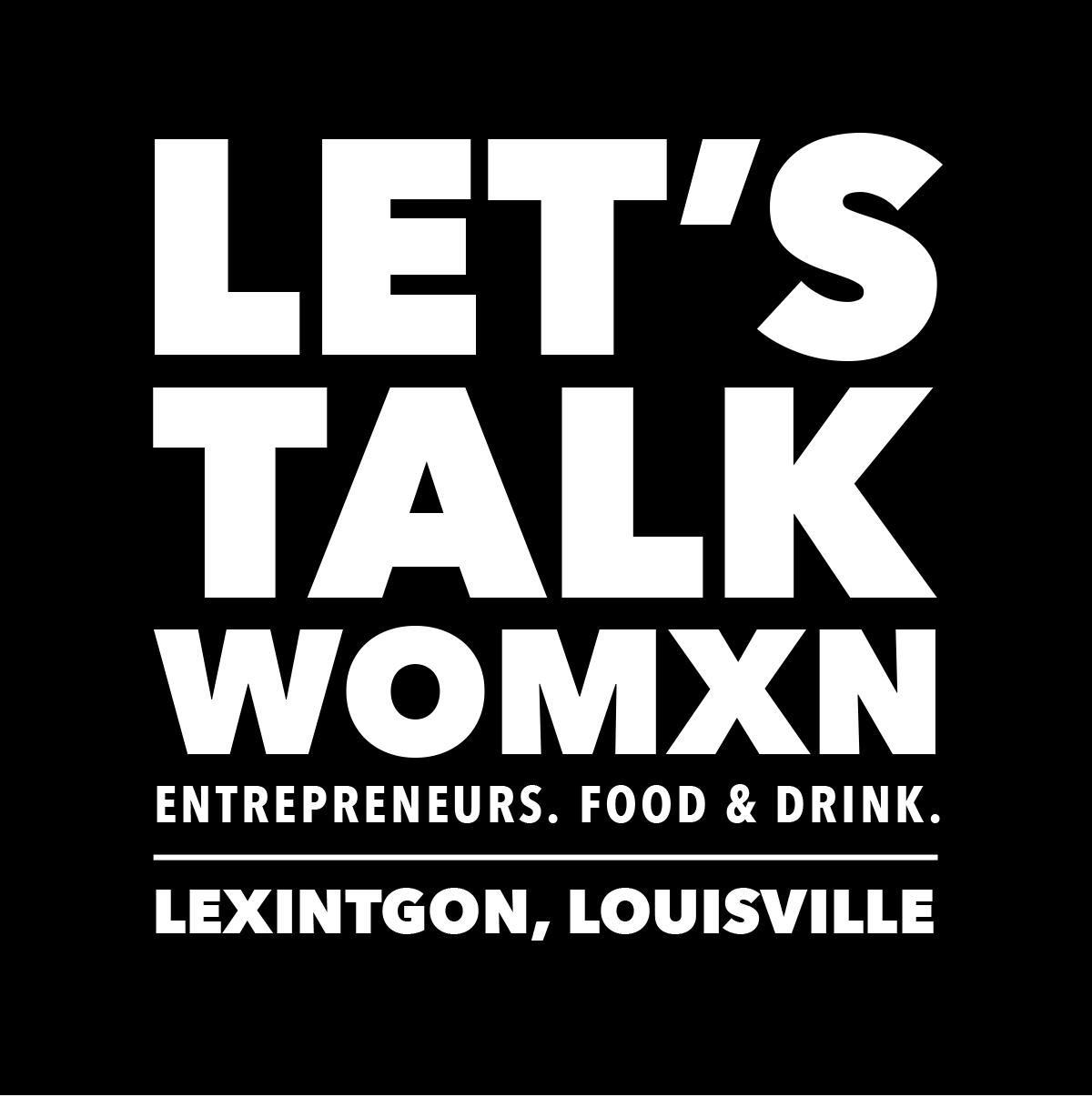 Let's Talk Womxn - Lexington, Louisville